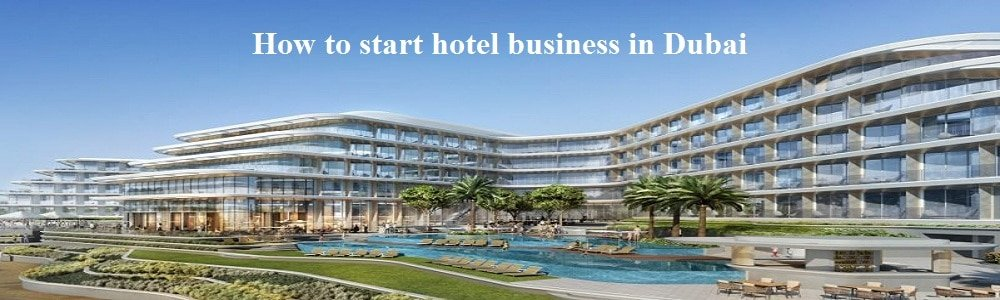 How to start hotel business in Dubai | hotel license in Dubai